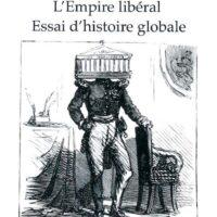L'Empire libéral Essai d'histoire globale